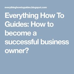 According to where the world has reached jobs are now exhausting and the best way to survive is to start yourself a business and in this art. How To Become Successful, Successful Business