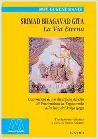 Scaricare Srimad Bhagavad Gita La Vita Eterna Commento Di Un Discepolo Diretto Di Paramahansa Yogananda Alla Luce Del Kriya Bhagavad Gita Libri Libri Online