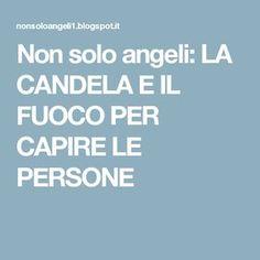 Non solo angeli: LA CANDELA E IL FUOCO PER CAPIRE LE PERSONE