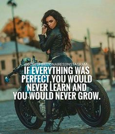 If everything was perfect, you would never learn and you would never grow.
