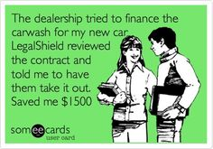 The dealership tried to finance the car wash for my new car. LegalShield…