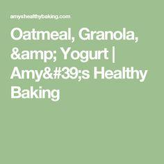 Oatmeal, Granola, & Yogurt | Amy's Healthy Baking