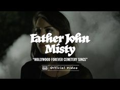 """Love says: I've seen the ugly parts of you and I'm staying.""  Father John Misty - Hollywood Forever Cemetery Sings [OFFICIAL VIDEO] - YouTube"