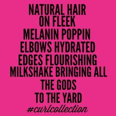 Natural Hair On Fleek. Melanin Poppin'. Elbows Hydrated. Edges Flourishing. Milkshake Bringing All The Gods To The Yard. >>> http://curlcollection.com