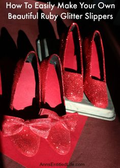 How To Easily Make Your Own Beautiful Ruby Glitter Slippers; ever wanted to own Dorthy from the Wizard of Oz Ruby Slippers? Well now you can make your own ruby slippers employing these simple step by step instructions.