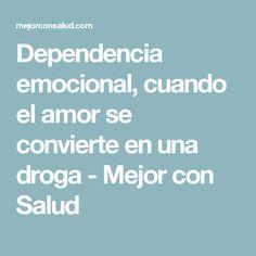 Dependencia emocional, cuando el amor se convierte en una droga - Mejor con Salud