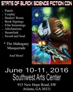 the State of Black Science Fiction Convention, the long awaited family-friendly convention that brings together creators and fans of Black Speculative Fiction, Film, Cosplay and Comic Books and explores all of the genres through panels discussions, film screenings, gaming, workshops, masquerade balls and more.  The date is June 10-11, 2016.