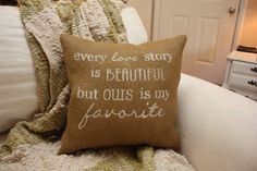 Burlap Pillow  Every Love Story is Beautiful by HeSheChic on Etsy