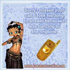 Betty, belly dancing to the ringtone.