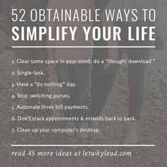 For people who want to spend more time on the things that matter�52 *obtainable* ways to simplify your life. * Anybody else want to do one a week during 2017? What a great exercise / resolution for the new year!