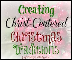 Creating Christ-Centered Christmas Traditions from@EmbracingBeauty