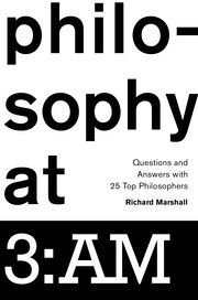 Philosophy at 3:AM: Questions and Answers with 25 Top Philosophers by Richard Marshall