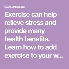 Exercise can help relieve stress and provide many health benefits. Learn how to add exercise to your weekly routine.