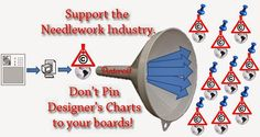 Please be careful what you pin...just because someone else has it pinned, doesn't make it legal...support the needlework and quilting industries by respecting designers...pin finished images of designs you like, not copyrighted patterns and charts...