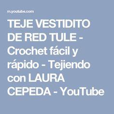 TEJE VESTIDITO DE RED TULE - Crochet fácil y rápido - Tejiendo con LAURA CEPEDA - YouTube