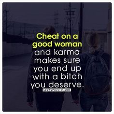 Cheat on a woman and karma makes sure you end up with a bitch you deserve. – My CMS Betrayal Quotes, Ex Quotes, Words Quotes, Funny Quotes, Sayings, Men Who Cheat Quotes, Cheating Husband Quotes, Cheated On Quotes, Liars And Cheater Quotes