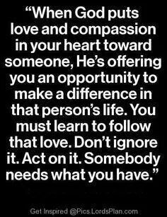 Somebody needs what you have. Being a nurse :)