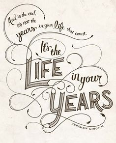 in the end it's not the years in your life that count. it's the life in your years - abraham lincoln Now Quotes, Great Quotes, Words Quotes, Quotes To Live By, Life Quotes, Inspirational Quotes, Relationship Quotes, Quirky Quotes, Genius Quotes
