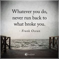 Frank Ocean: Never run back to what broke you. www.funhappyquotes.com