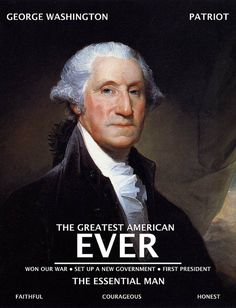 A pinner said, George Washington was, in my opinion, THE greatest American, ever. He had impeccable character, courage, bravery, faith. He put duty to country before himself. He won our war for independence against the greatest army and navy of his time; he participated in, and led, the setting up of our government. He was our first president. He was...the essential man. Without him, there would never have been a United States. Thank-you, thank-you, George Washington.