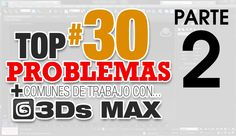 TOP 30 DE LOS PROBLEMAS MÁS COMUNES EN 3Ds MAX ::: Parte 2