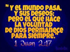 Y el mundo pasa, y sus deseos; pero el que hace la voluntad de Dios permanece para siempre. 1 Juan 2:17