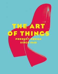 The Art of Things: Product Design Since 1945 Remote Control Boat, Industrial Revolution, Graphic Design Illustration, Book Design, New Books, Vibrant Colors, History, Reading, Product Design