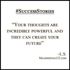 """Your thoughts are incredibly powerful and they can create your future"" - L.S. ‪#‎Manifesting‬ ‪#‎LawOfAttraction‬ ‪#‎SuccessStories‬ ‪#‎Success‬ www.Manifesting123.com"