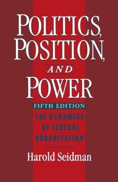 Politics, Position, and Power: The Dynamics of Federal Organization by Harold Seidman, http://www.amazon.com/dp/0195090721/ref=cm_sw_r_pi_dp_JQadrb03QQSXY