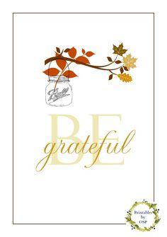 Be grateful. ~*~ Free Thanksgiving printables  http://www.onsuttonplace.com/2013/11/free-printables-thanksgiving-2013/