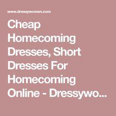 Cheap Homecoming Dresses, Short Dresses For Homecoming Online - Dressywomen.com