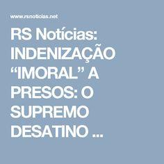 """RS Notícias: INDENIZAÇÃO """"IMORAL"""" A PRESOS: O SUPREMO DESATINO ..."""