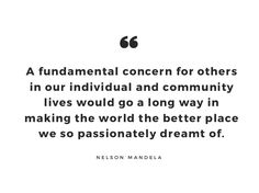 A fundamental concern for others in our individual and community lives would go a long way in making the world the better place we so passionately dreamt of. #MandelaDay #NelsonMandela  #Leadership -Corey Engelen