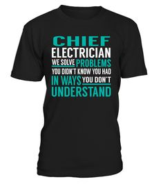 Chief Electrician We Solve Problems You Dont Understand Job Title T-Shirt #ChiefElectrician