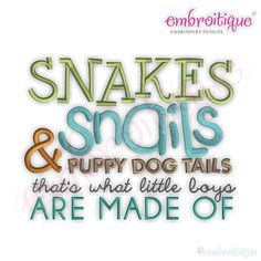Snakes Snails & Puppy Dog Tails, That's What Little Boys Are Made Of Embroidery Design