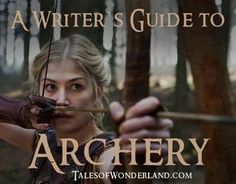 A writer's guide to Archery | Everything you need to write an archery scene for your story !
