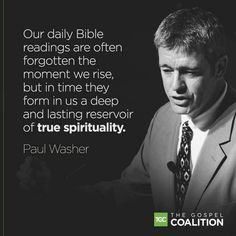 """Paul Washer: """"Our daily Bible readings are often forgotten the moment we rise, but in time they form in us a deep and lasting reservoir of true spirituality. Biblical Quotes, Bible Verses Quotes, Spiritual Quotes, Faith Quotes, Gospel Quotes, Deep Quotes, Spiritual Growth, Paul Washer Quotes, Christian Apologetics"""
