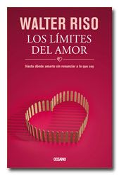 """""""Los Límites Del Amor - Hasta dónde amarte sin renunciar a lo que soy"""", del Psiq. Walter Riso."""