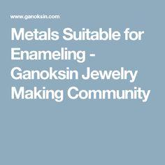 Metals Suitable for Enameling - Ganoksin Jewelry Making Community