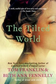 The Tilted World ~ Tom Franklin and Beth Ann Fennelly ~