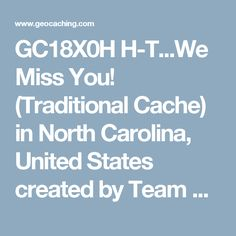 GC18X0H H-T...We Miss You! (Traditional Cache) in North Carolina, United States created by Team Hambo (Bethie Pie and Garf, AJBojay)