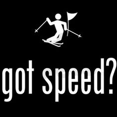 Got Speed? #Skiquotes #quotes #skisayings