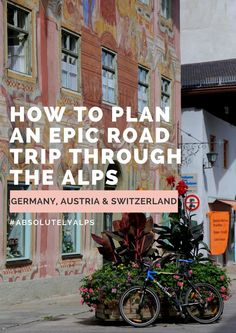 How to Plan an Epic Road Trip through the Alps of Germany, Austria and Switzerland | #AbsolutelyAlps #ad