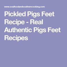 Pickled Pigs Feet Recipe - Real Authentic Pigs Feet Recipes