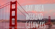 Whether you have an extended three-day weekend or just two free days, whatever your mood—energetic or lazy, self-indulgent or adventurous, here are some of the weekend destinations in and around San-Francisco Bay Area. http://www.indianmomsconnect.com/2016/09/01/5-weekend-getaways-around-sfo-bay/