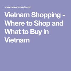 Vietnam Shopping - Where to Shop and What to Buy in Vietnam
