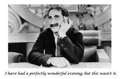 A Groucho Marx Quote to be saved for the right occasion.