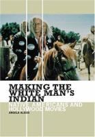 Making the white man's Indian : native Americans and Hollywood movies / Angela Aleiss.