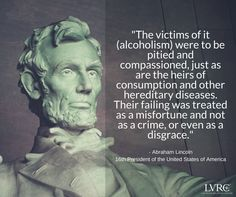 """The victims of alcoholism were to be pitied and compassioned. Sobriety Quotes, Recovery Quotes, Alcoholism Recovery, Abraham Lincoln, Drugs, Las Vegas, Crime, Wisdom, Humor"