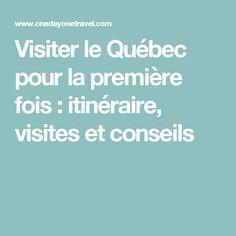 Visiter le Québec pour la première fois : itinéraire, visites et conseils Canada, Circuits, Trips, Usa, London, First Time, Beginning Sounds, Tips, Travel